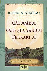 Călugarul care şi-a vândut Ferrari-ul  - o fabulă spirituală despre împlinirea visurilor şi a destinului propriu
