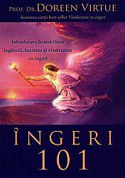 Îngeri 101  - introducere în stabilirea legăturii, lucrarea şi vindecarea cu îngeri