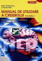Manual de utilizare a creierului - vol. 1  - manualul complet pentru certificarea ca practician în NLP