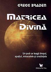 Matricea divină  - un pod ce leagă timpul, spaţiul, miracolele şi credinţele