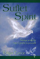 Suflet şi spirit  - înţelege pe deplin viaţa şi propia ta persoană