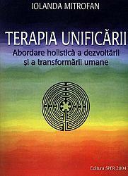 Terapia unificării - vol. I  - abordare holistică a dezvoltării şi a transformării umane