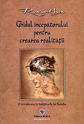 Ghidul începătorului pentru crearea realităţii  - o introducere în învăţăturile lui Ramtha