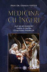 Medicina cu îngeri  - cum să ne vindecăm trupul şi mintea cu ajutorul îngerilor