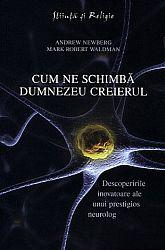 Cum ne schimbă Dumnezeu creierul  - descoperirile inovatoare ale unui prestigios neurolog