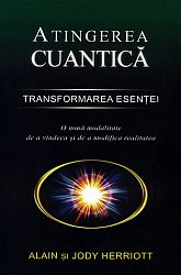 Atingerea cuantică - transformarea esenţei  - o nouă modalitate de a vindeca şi de a modifica realitatea