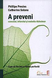A preveni: cancerul, infarctul şi maladia Alzheimer  - cum să fim într-o formă perfectă