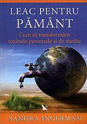 Leac pentru Pământ  - cum să transformăm toxinele personale şi de mediu