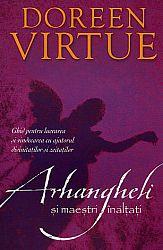 Arhangheli şi maeştri înălţaţi  - ghid pentru lucrarea şi vindecarea cu ajutorul divinităţilor şi zeităţilor
