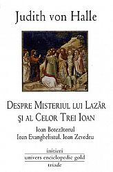 Despre misteriul lui Lazăr şi al celor trei Ioan: Ioan Botezătorul, Ioan Evanghelistul, Ioan Zevedeu