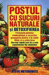 Postul cu sucuri naturale şi detoxifierea  - foloseşte puterea vindecătoare a sucurilor proaspete pentru a te simţi tânăr şi a arăta bine