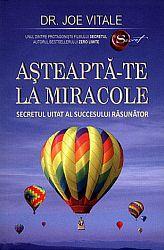 Aşteaptă-te la miracole  - secretul uitat al succesului răsunător