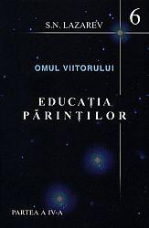 Educaţia părinţilor - partea a patra  - seria omul viitorului - cartea a şasea