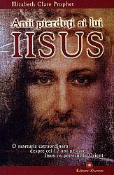 Anii pierduţi ai lui Iisus  - o mărturie extraordinară despre cei 17 ani pe care Iisus i-a petrecut în Orient.