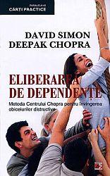 Eliberarea de dependenţe  - metoda Centrului Chopra pentru învingerea obiceiurilor distructive