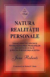 Natura realităţii personale. O carte Seth  - tehnici practice specifice pentru rezolvarea problemelor din viaţa de zi cu zi şi pentru îmbogăţirea acesteia