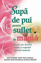 Supă de pui pentru suflet de mamă  - poveşti care deschid inima şi reaprind spiritul mamelor