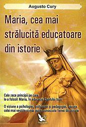 Maria, cea mai stralucită educatoare din istorie  - o viziune a psihologiei, psihiatriei şi pedagogiei asupra celei mai vestite şi mai necunoscute femei din istorie