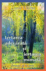 Iertarea adevărată şi iertarea mimată  - învaţă să te ierţi - vol. 8
