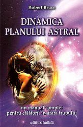 Dinamica planului astral  - un manual complet pentru călătorii în afara trupului