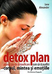 Detox plan: planul tău de dezintoxicare  - cum să-ţi purifici corpul, mintea şi emoţiile