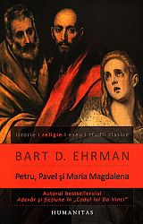 Petru, Pavel şi Maria Magdalena  - ucenicii lui Isus între istorie şi legendă