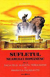 Sufletul neamului românesc - vol. 2  - Dacia Felix, Augusta, Terra Mater sau Pământul Făgăduinţei