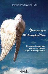 Invocarea Arhanghelilor  - un proces în nouă paşi pentru a-ţi vindeca trupul, mintea şi sufletul