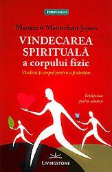 Vindecarea spirituală a corpului fizic  - vindecă-ţi corpul pentru a fi sănătos