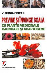 Previne şi învinge boala cu plante medicinale imunitare şi adaptogene