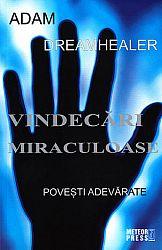 Vindecări miraculoase  - poveşti adevărate