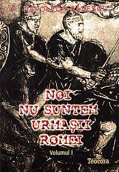 Noi nu suntem urmaşii Romei  - Noi, dacii - vol. 1+2