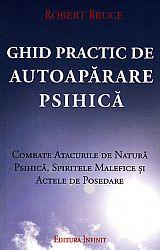 Ghid practic de autoapărare psihică  - combate atacurile de natura psihică, spiritele malefice şi actele de posedare