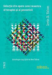 Selecţie din opera unui maestru al terapiei şi al povestirii  - antologie îngrijită de Ben Yalom