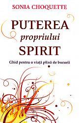 Puterea propriului spirit  - ghid pentru o viaţă plină de bucurii