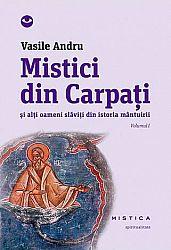 Mistici din Carpaţi - vol. I  - şi alţi oameni slăviţi din istoria mântuirii