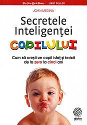 Secretele inteligenţei copilului  - cum să creşti un copil isteţ şi fericit de la zero la cinci ani
