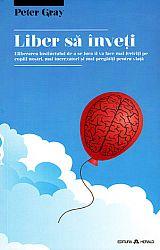 Liber să înveţi  - eliberarea instinctului de a se juca îi va face mai fericiţi pe copiii noştri, mai încrezători şi mai pregătiţi pentru viaţă