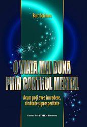O viaţă mai bună prin control mental  - acum poţi avea încredere, sănătate şi prosperitate