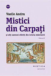 Mistici din Carpaţi - vol. II  - şi alţi oameni slăviţi din istoria mântuirii