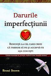 Darurile imperfecţiunii  - renunţă la cel care crezi că trebuie să fii şi acceptă-te aşa cum eşti