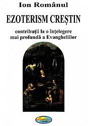 Ezoterism creştin  - contribuţii la o înţelegere mai profundă a Evangheliilor
