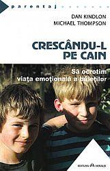 Crescându-l pe Cain  - să ocrotim viaţa emoţională a băieţilor