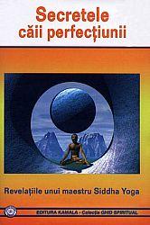 Secretele căii perfecţiunii  - revelaţiile unui maestru Siddha Yoga