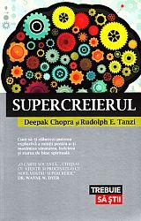 Supercreierul  - cum să-ţi eliberezi puterea explozivă a minţii pentru a-ţi maximiza sănătatea, fericirea şi starea de bine spirituală