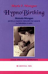 HypnoBirthing  - metoda Mongan pentru o naştere naturală mai uşoară, cu blândeţe şi calm