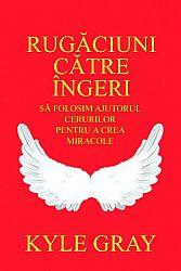 Rugăciuni către îngeri  - să folosim ajutorul cerurilor pentru a crea miracole