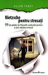 Nietzsche pentru stresaţi  - 99 de pilule de filozofie radicală pentru a ţine mintea trează
