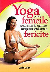 Yoga pentru femeile care aspiră să fie sănătoase, armonioase, inteligente şi fericite