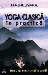 Yoga clasică în practică  - yoga... aşa cum se practica odată!